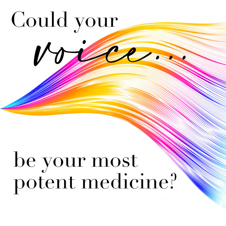 Could Your Voice Be Your Most Potent Medicine?
